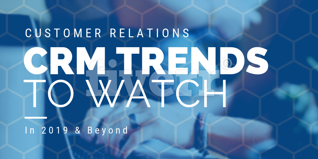 Customer Relationship Management Trends to Watch in 2019